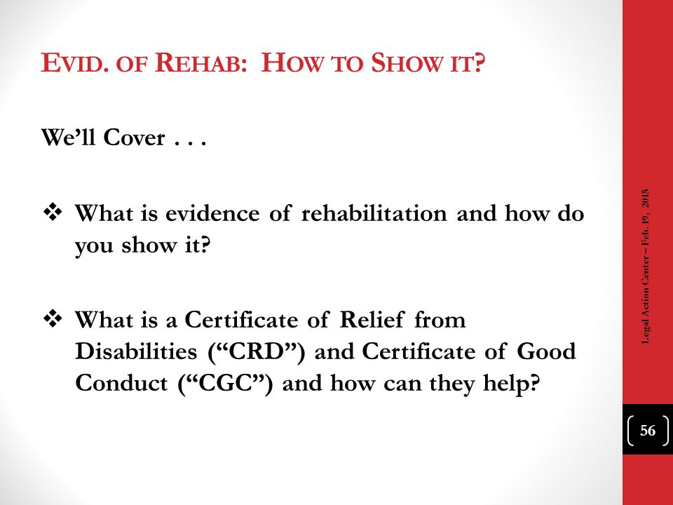 E VID. OF R EHAB : H OW TO S HOW IT ? We'll Cover...  What is evidence of rehabilitation and how do you show it?  What is a Certificate of Relief fr