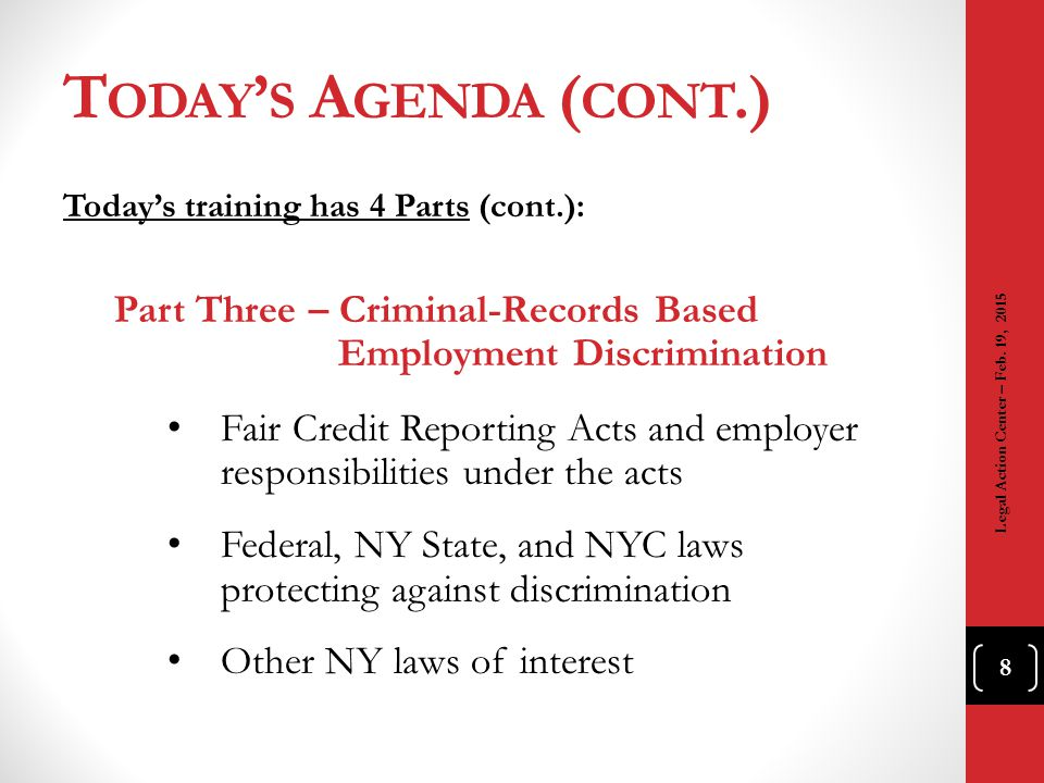T ODAY ' S A GENDA ( CONT.) Today's training has 4 Parts (cont.): Part Three – Criminal-Records Based Employment Discrimination Fair Credit Reporting