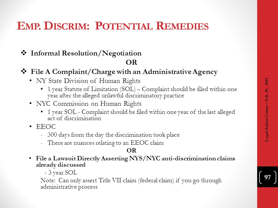 E MP. D ISCRIM : P OTENTIAL R EMEDIES  Informal Resolution/Negotiation OR  File A Complaint/Charge with an Administrative Agency NY State Division o