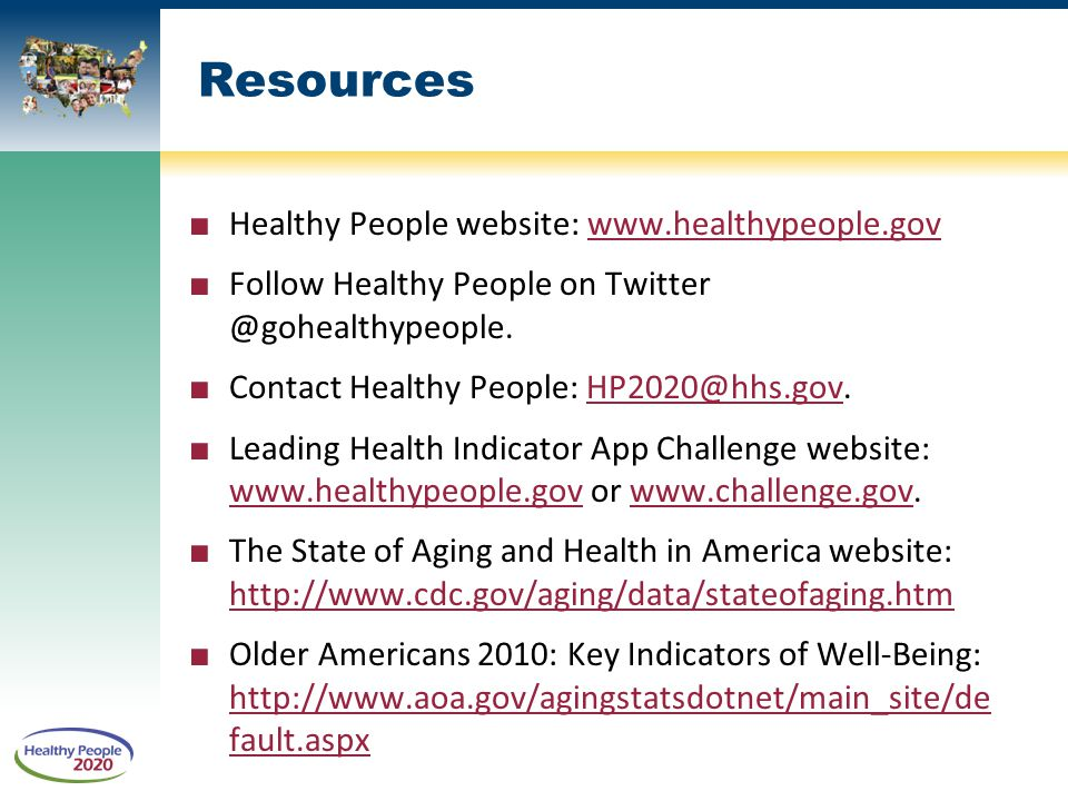 Resources ■ Healthy People website:   ■ Follow Healthy People on