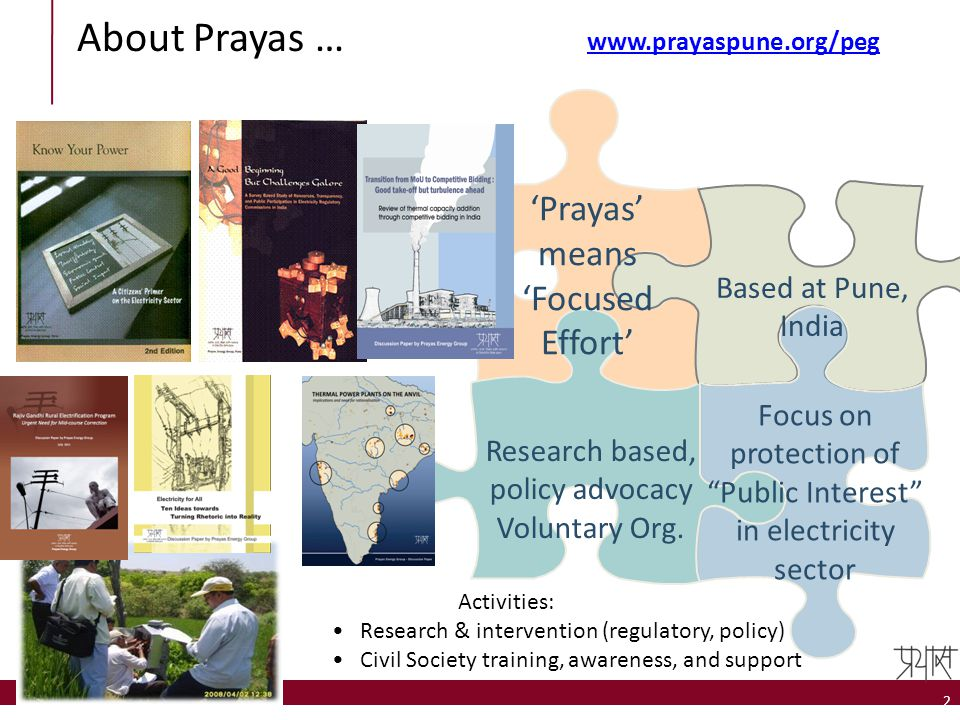 """'Prayas' means 'Focused Effort' Based at Pune, India Focus on protection of """"Public Interest"""" in electricity sector Research based, policy advocacy Vo"""