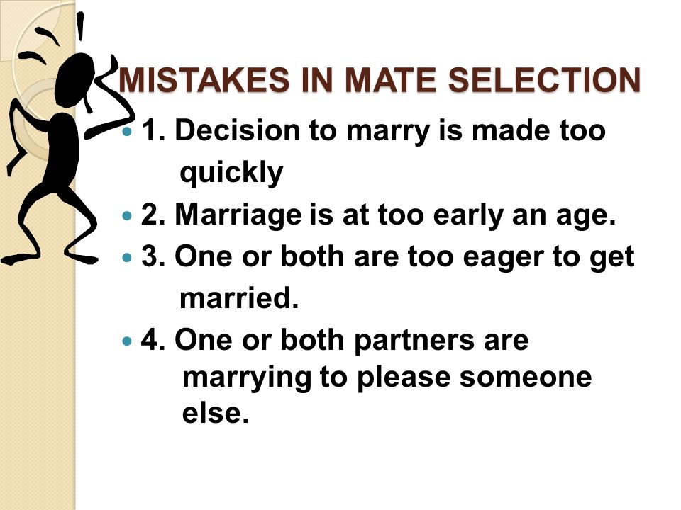 MISTAKES IN MATE SELECTION 1. Decision to marry is made too quickly 2.