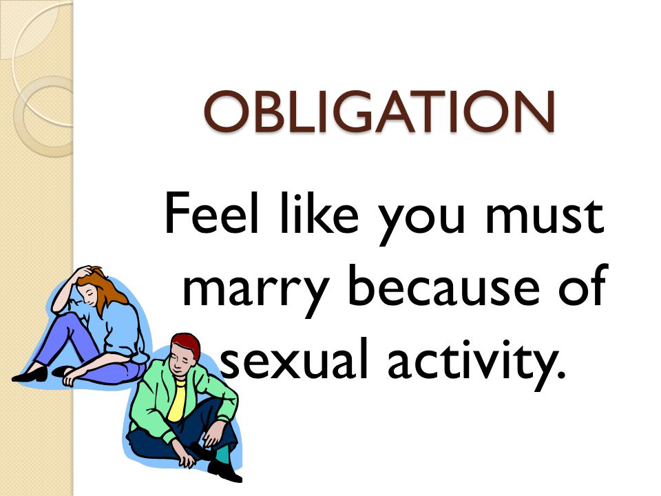 OBLIGATION Feel like you must marry because of sexual activity.
