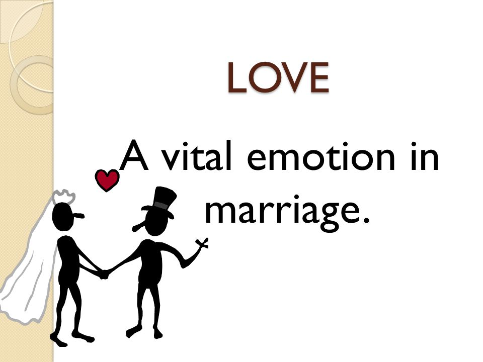LOVE A vital emotion in marriage.