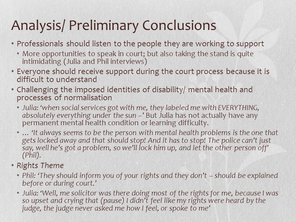 Analysis/ Preliminary Conclusions Professionals should listen to the people they are working to support More opportunities to speak in court; but also