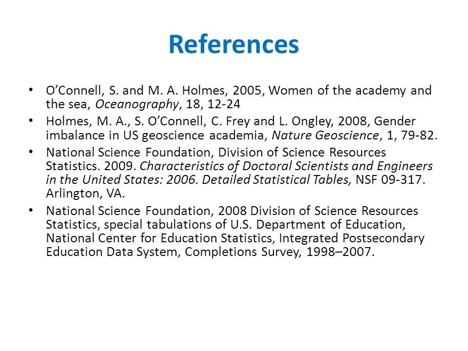 References O'Connell, S. and M. A. Holmes, 2005, Women of the academy and the sea, Oceanography, 18, 12-24 Holmes, M. A., S. O'Connell, C. Frey and L.