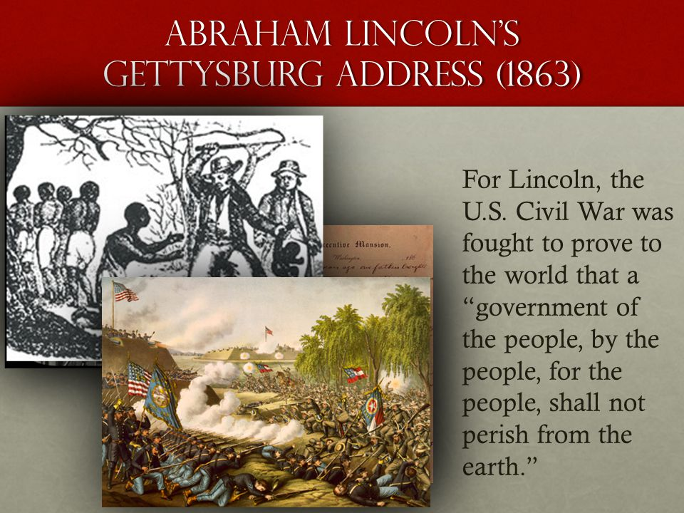 Abraham Lincoln's Gettysburg Address (1863) For Lincoln, the U.S.