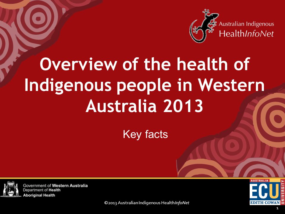 ©2013 Australian Indigenous HealthInfoNet 1 Key facts Overview of the health of Indigenous people in Western Australia 2013