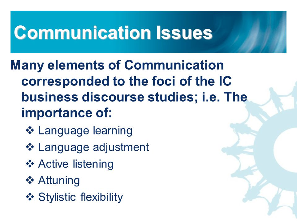 Many elements of Communication corresponded to the foci of the IC business discourse studies; i.e.