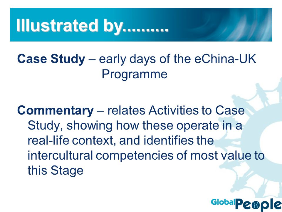 Case Study – early days of the eChina-UK Programme Commentary – relates Activities to Case Study, showing how these operate in a real-life context, and identifies the intercultural competencies of most value to this Stage Illustrated by..........
