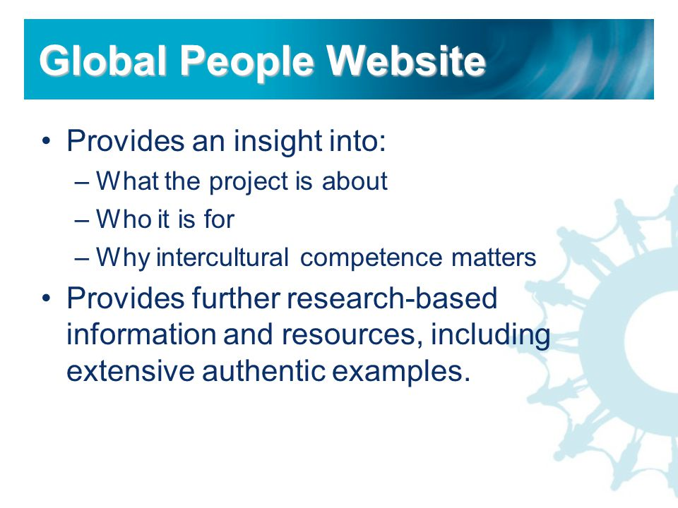 Provides an insight into: –What the project is about –Who it is for –Why intercultural competence matters Provides further research-based information and resources, including extensive authentic examples.