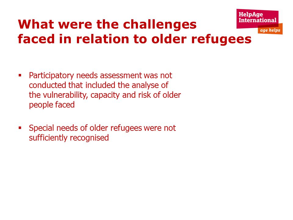 What were the challenges faced in relation to older refugees  Participatory needs assessment was not conducted that included the analyse of the vulne