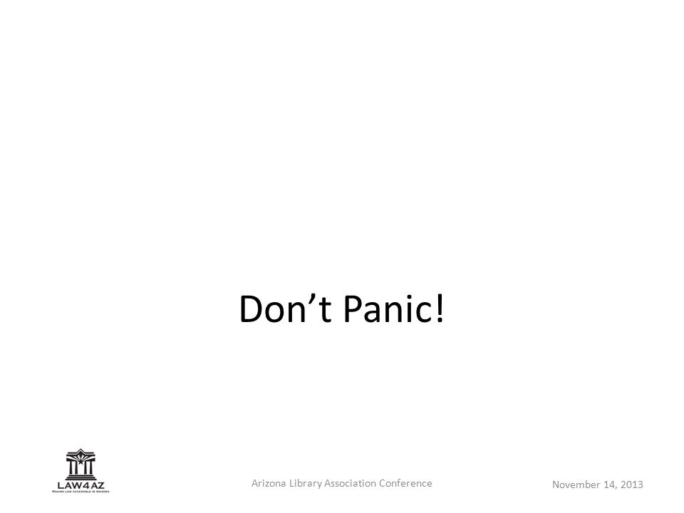 November 14, 2013 Arizona Library Association Conference Don't Panic!