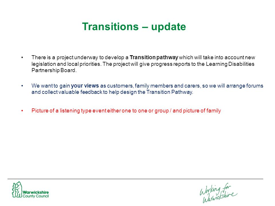 Transitions – update There is a project underway to develop a Transition pathway which will take into account new legislation and local priorities.