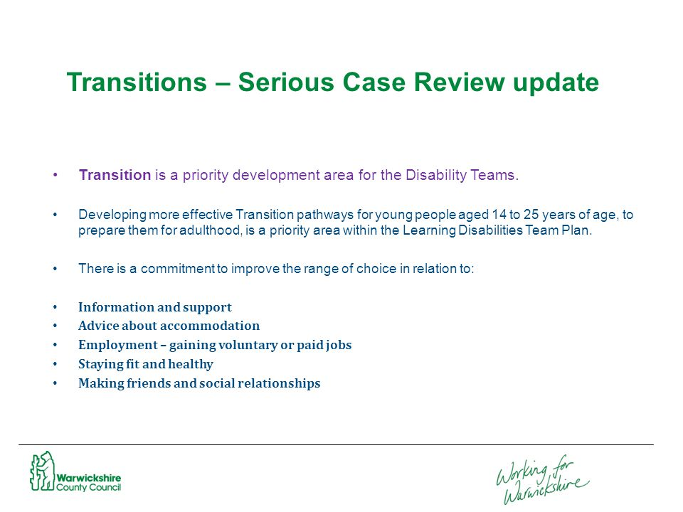 Transitions – Serious Case Review update Transition is a priority development area for the Disability Teams.