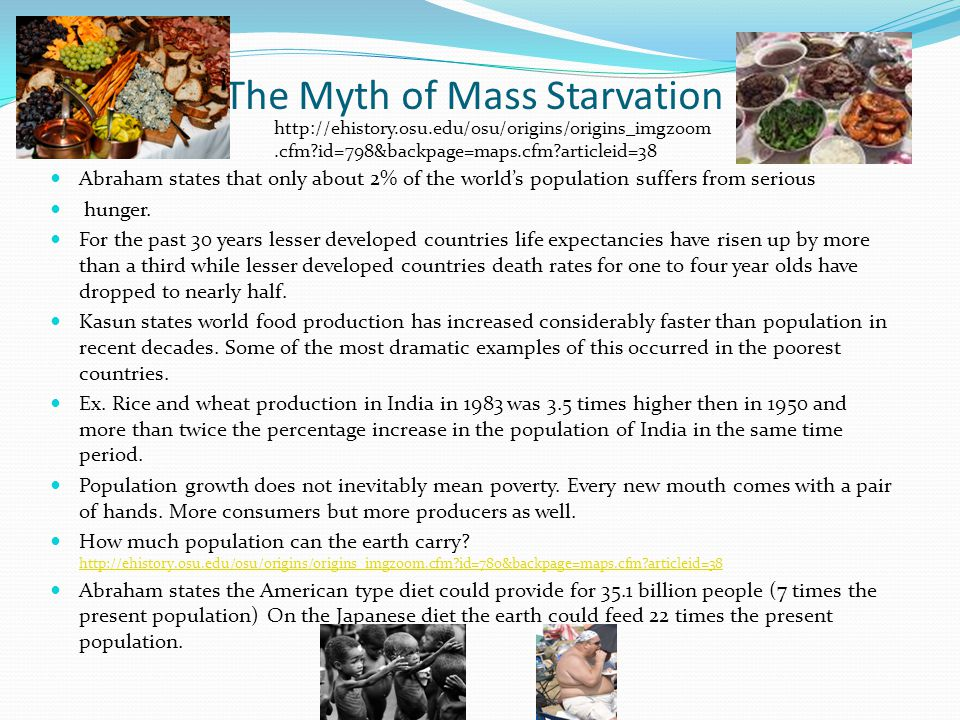 The Myth of Mass Starvation Abraham states that only about 2% of the world's population suffers from serious hunger.
