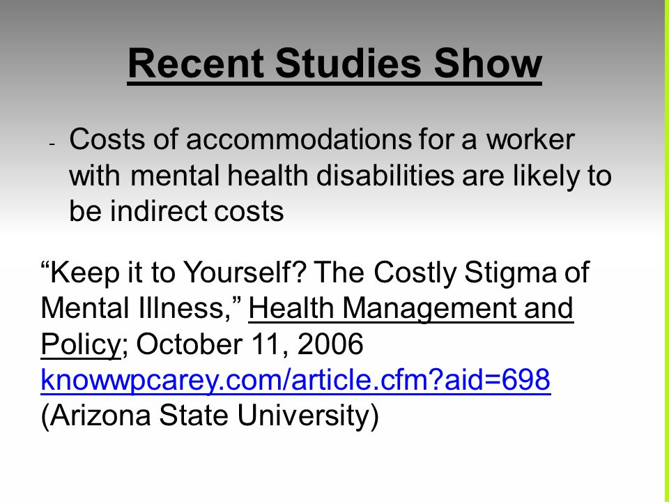 Recent Studies Show - Costs of accommodations for a worker with mental health disabilities are likely to be indirect costs Keep it to Yourself.