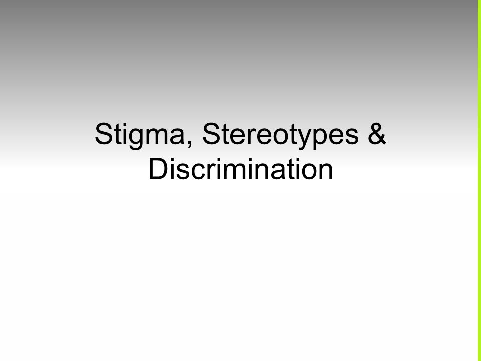 Stigma, Stereotypes & Discrimination