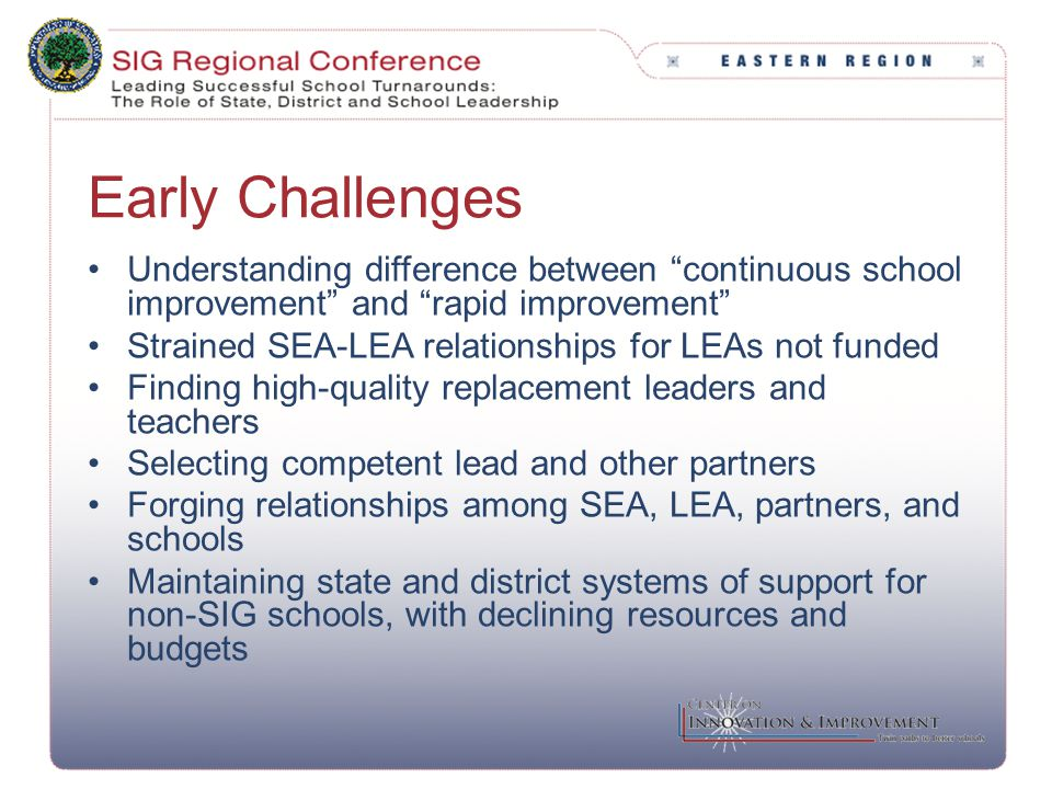 "Early Challenges Understanding difference between ""continuous school improvement"" and ""rapid improvement"" Strained SEA-LEA relationships for LEAs not"