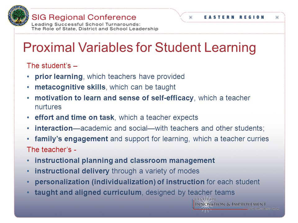 Proximal Variables for Student Learning The student's – prior learning, which teachers have provided metacognitive skills, which can be taught motivat