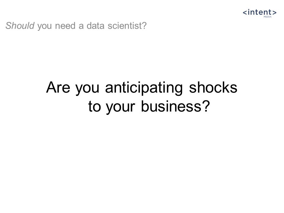 Are you anticipating shocks to your business? Should you need a data scientist?