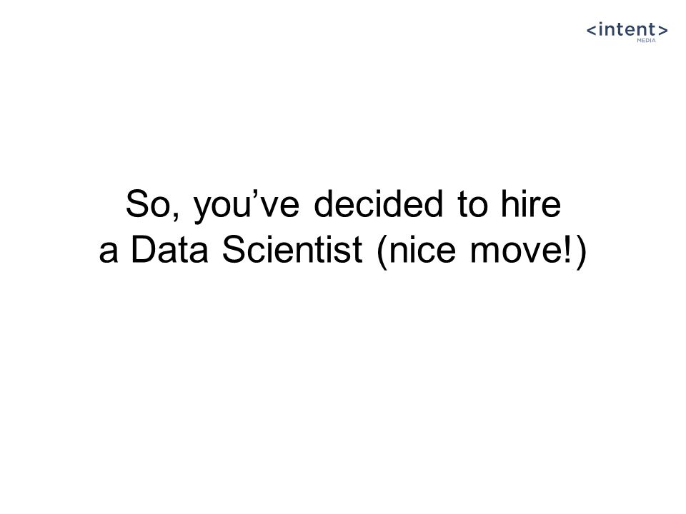 So, you've decided to hire a Data Scientist (nice move!)