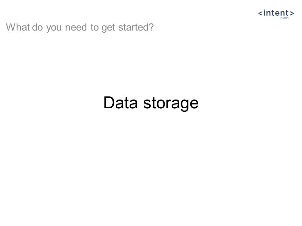 Data storage What do you need to get started?