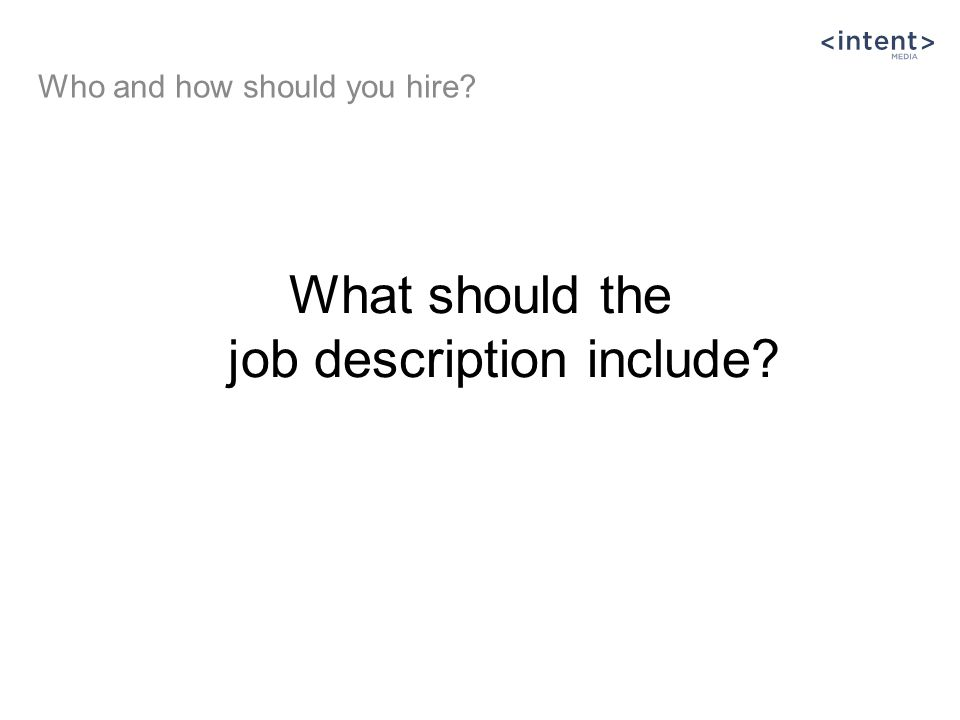 What should the job description include? Who and how should you hire?
