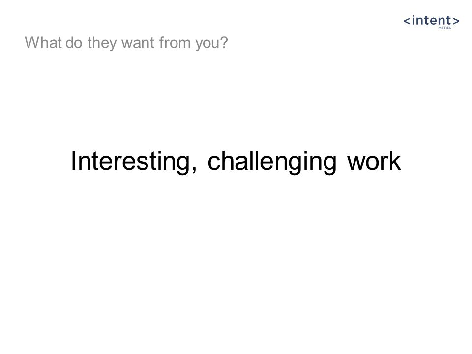 Interesting, challenging work What do they want from you?