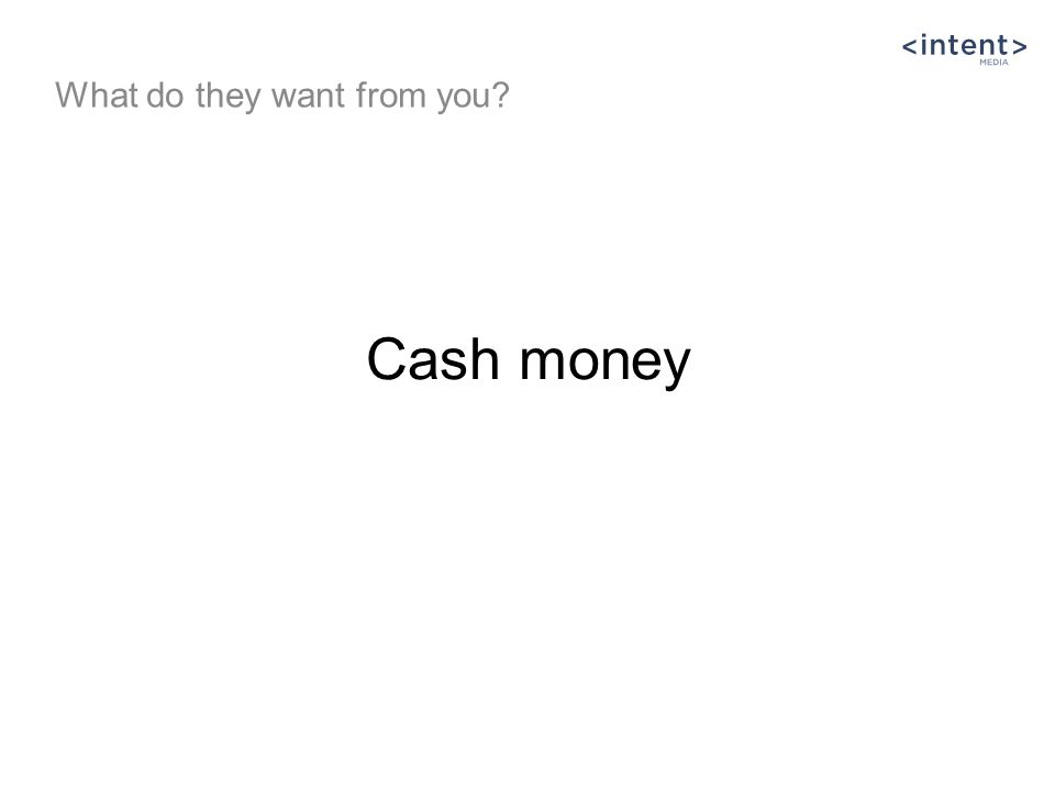 Cash money What do they want from you