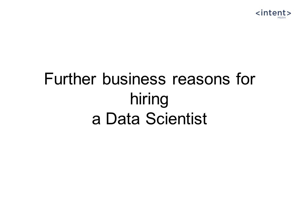 Further business reasons for hiring a Data Scientist