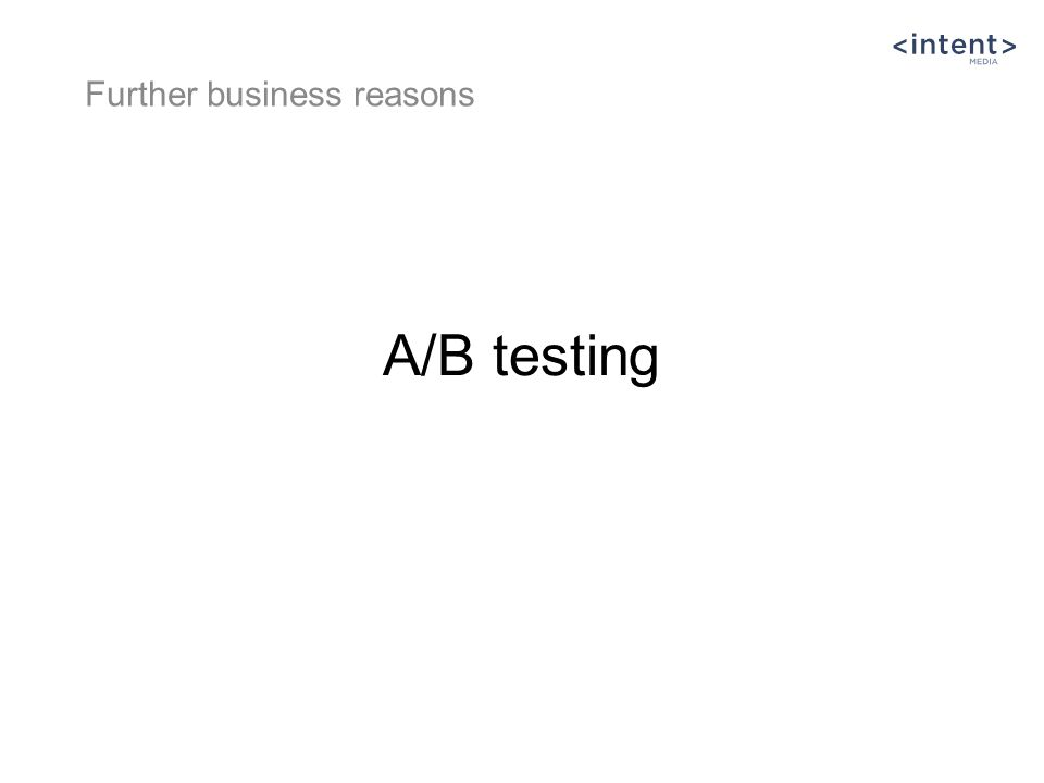 A/B testing Further business reasons