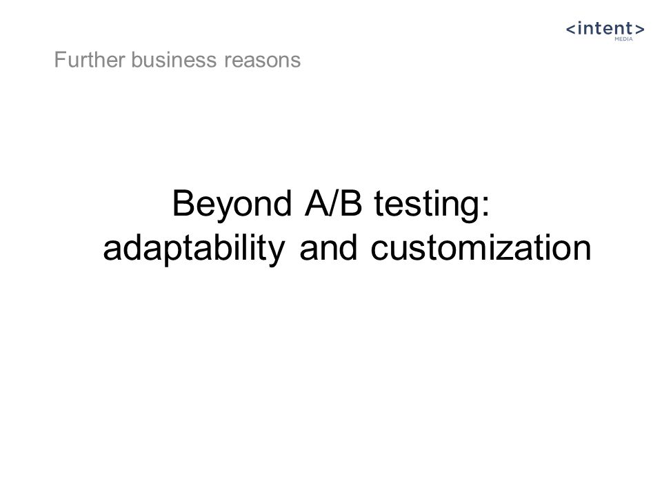 Beyond A/B testing: adaptability and customization Further business reasons