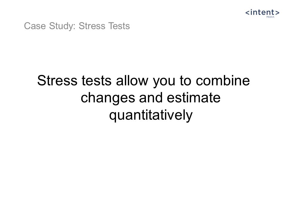Stress tests allow you to combine changes and estimate quantitatively Case Study: Stress Tests