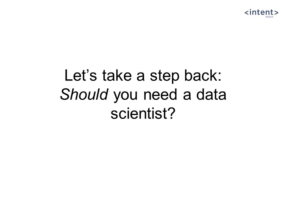 Let's take a step back: Should you need a data scientist