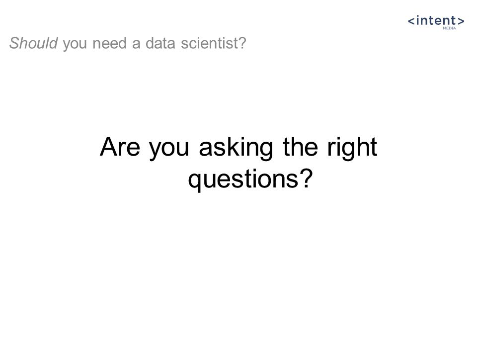 Are you asking the right questions? Should you need a data scientist?