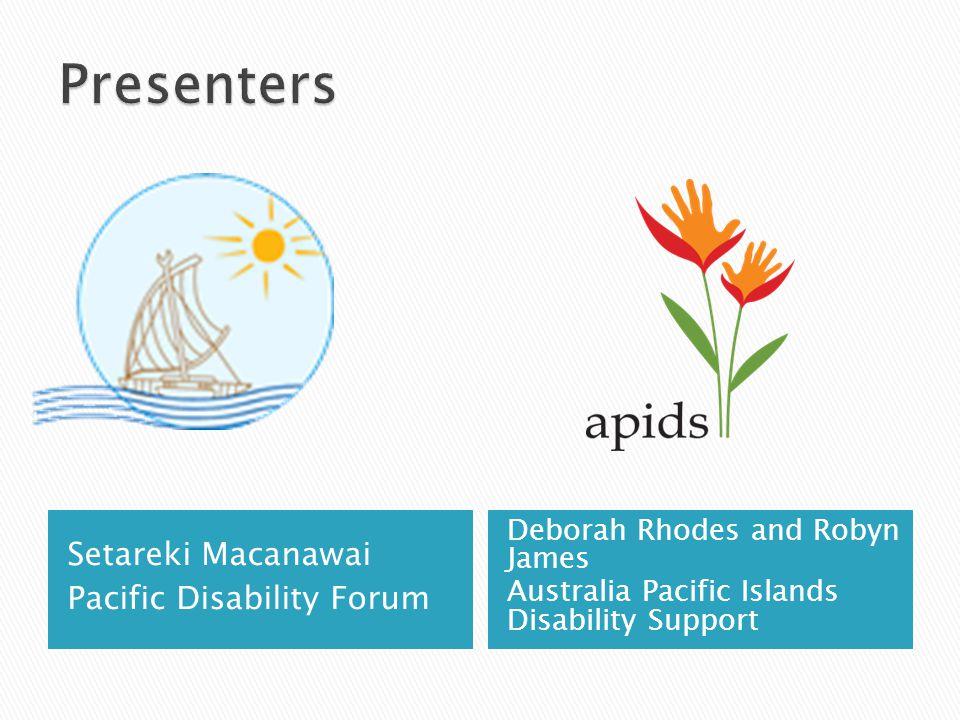 Setareki Macanawai Pacific Disability Forum Deborah Rhodes and Robyn James Australia Pacific Islands Disability Support