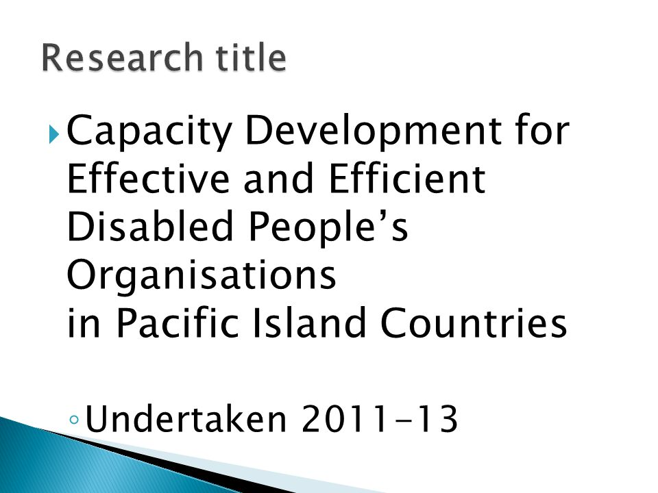  Capacity Development for Effective and Efficient Disabled People's Organisations in Pacific Island Countries ◦ Undertaken 2011-13