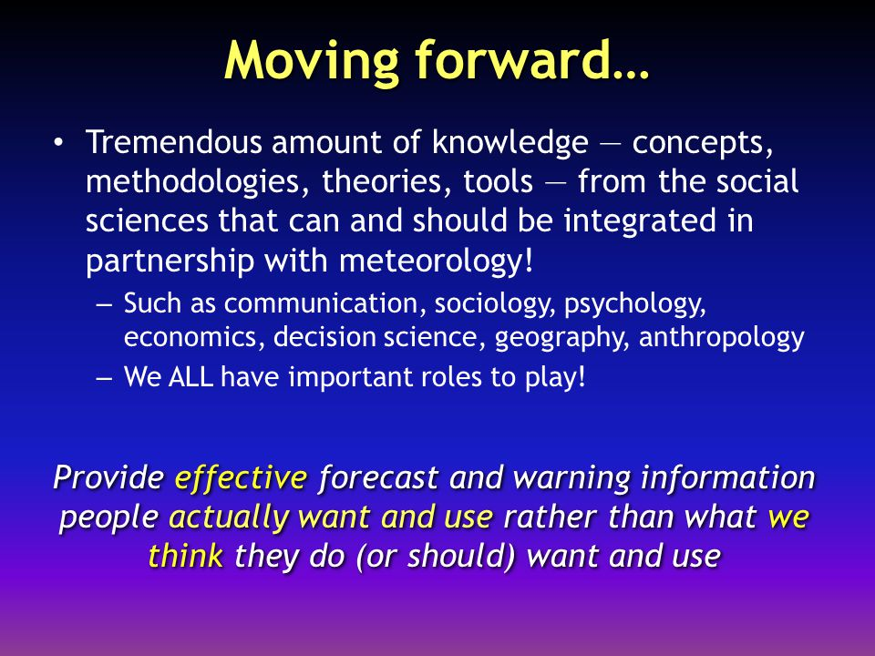 Moving forward… Tremendous amount of knowledge — concepts, methodologies, theories, tools — from the social sciences that can and should be integrated