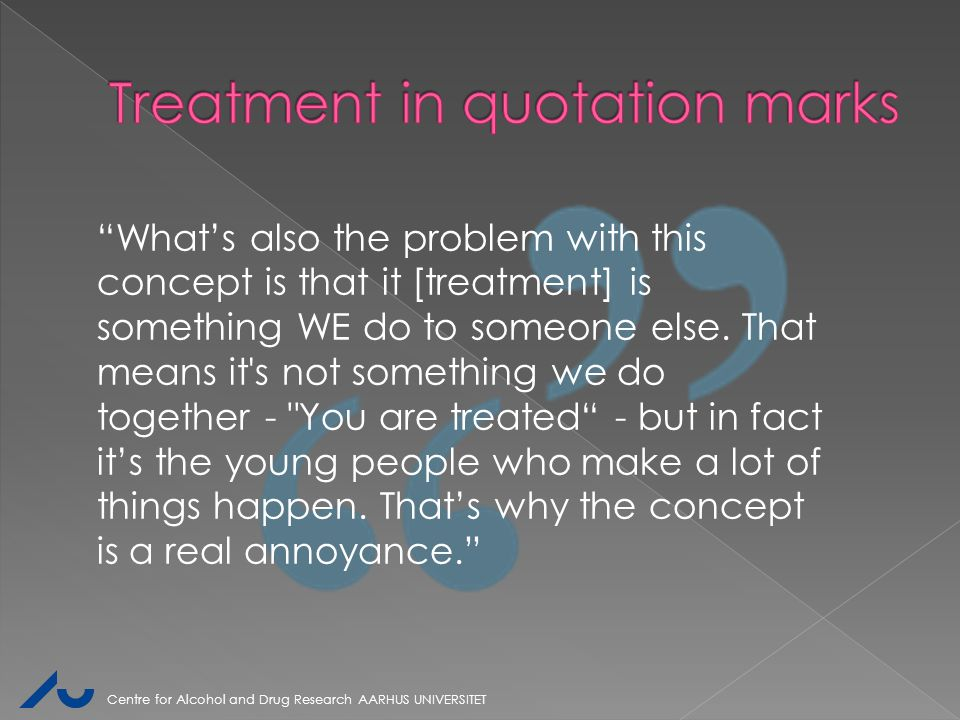 """What's also the problem with this concept is that it [treatment] is something WE do to someone else. That means it's not something we do together -"