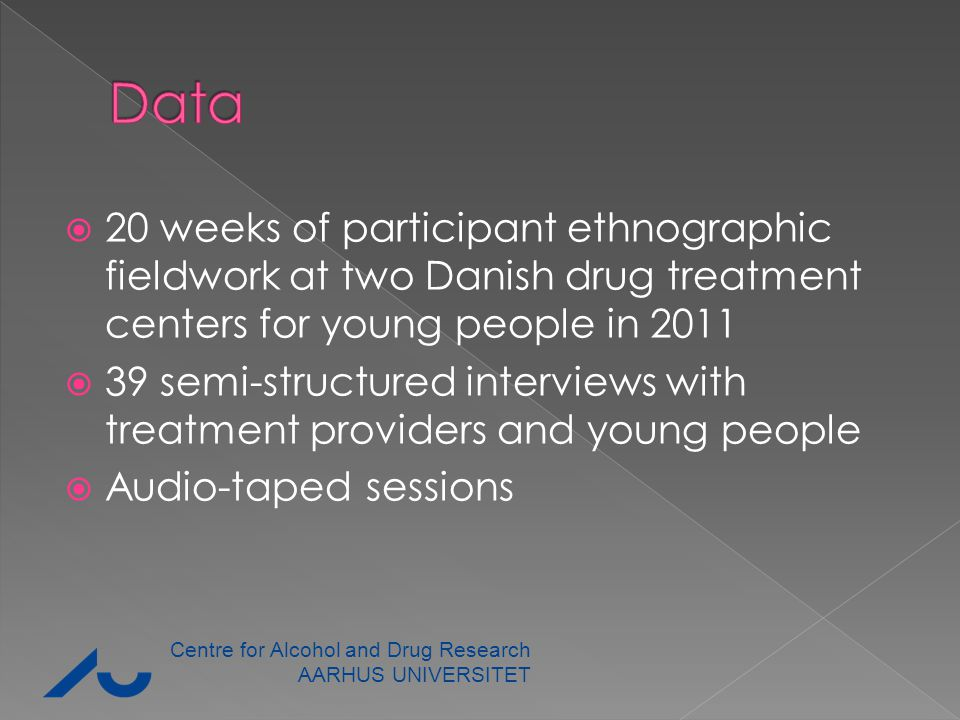  20 weeks of participant ethnographic fieldwork at two Danish drug treatment centers for young people in 2011  39 semi-structured interviews with tr