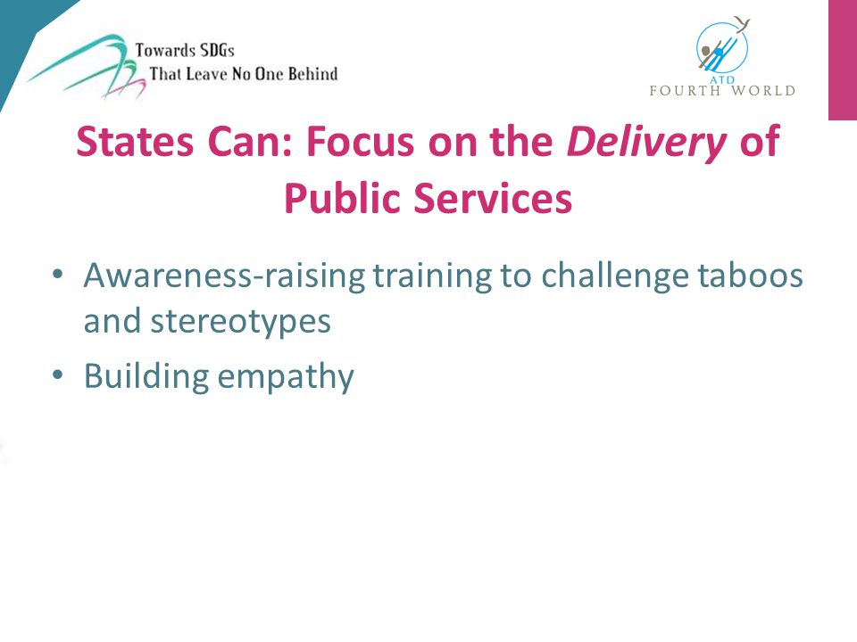 Awareness-raising training to challenge taboos and stereotypes Building empathy States Can: Focus on the Delivery of Public Services