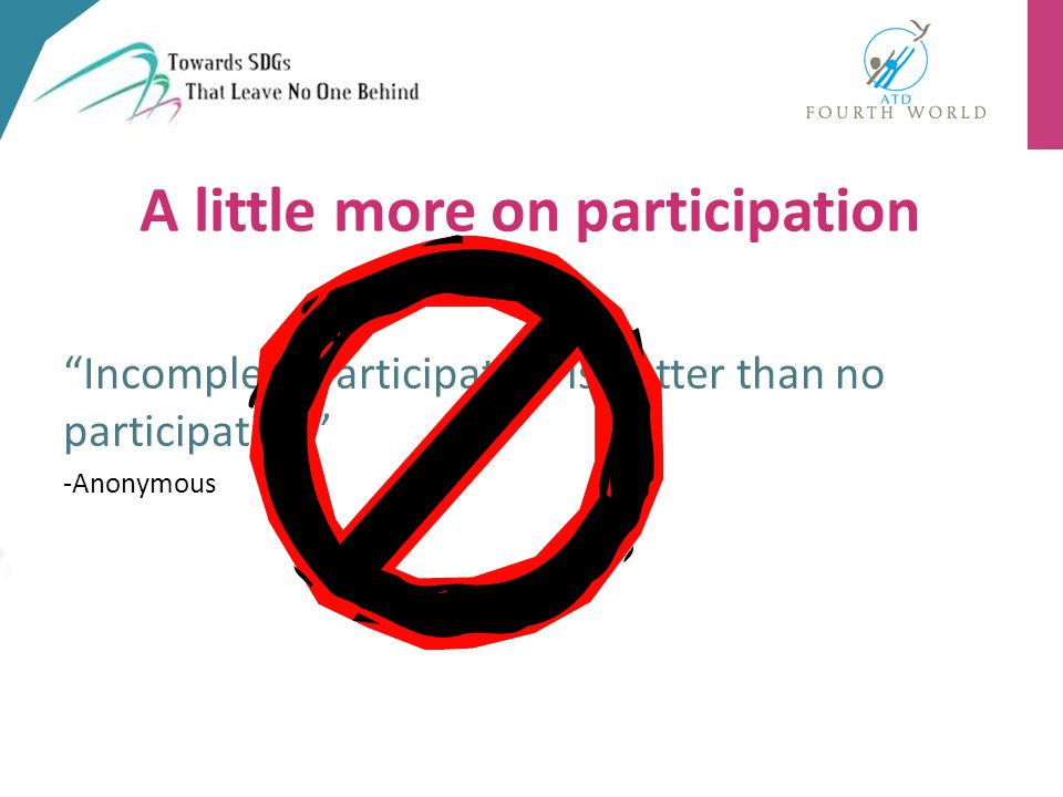 Incomplete participation is better than no participation -Anonymous A little more on participation