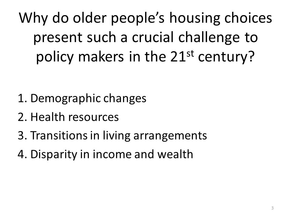 Why do older people's housing choices present such a crucial challenge to policy makers in the 21 st century.