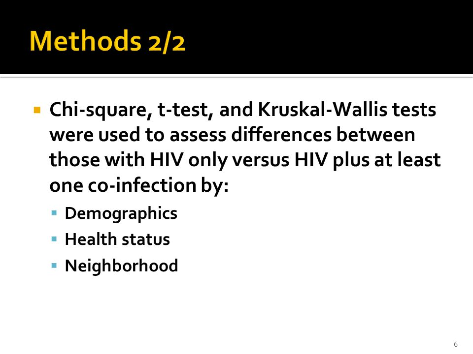  Chi-square, t-test, and Kruskal-Wallis tests were used to assess differences between those with HIV only versus HIV plus at least one co-infection by:  Demographics  Health status  Neighborhood 6