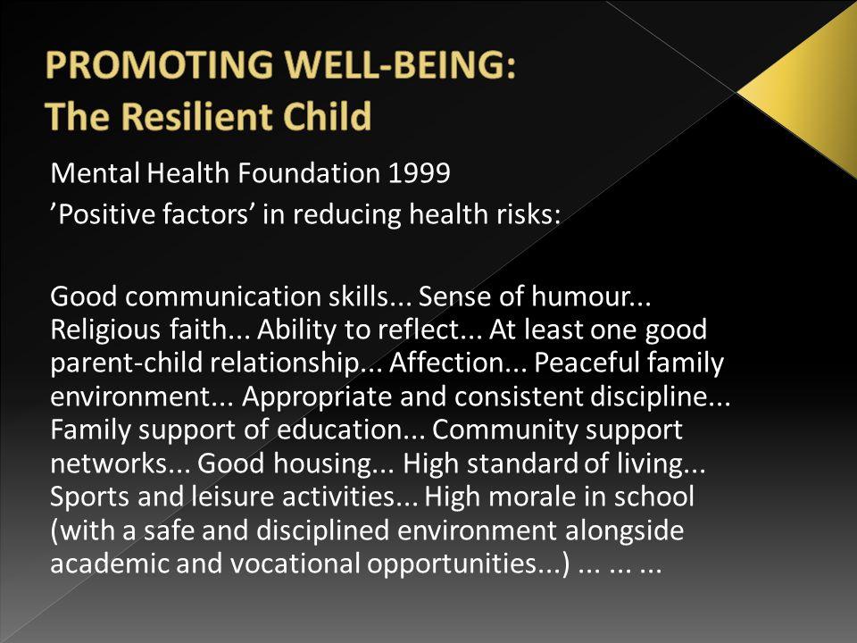 Mental Health Foundation 1999 'Positive factors' in reducing health risks: Good communication skills... Sense of humour... Religious faith... Ability
