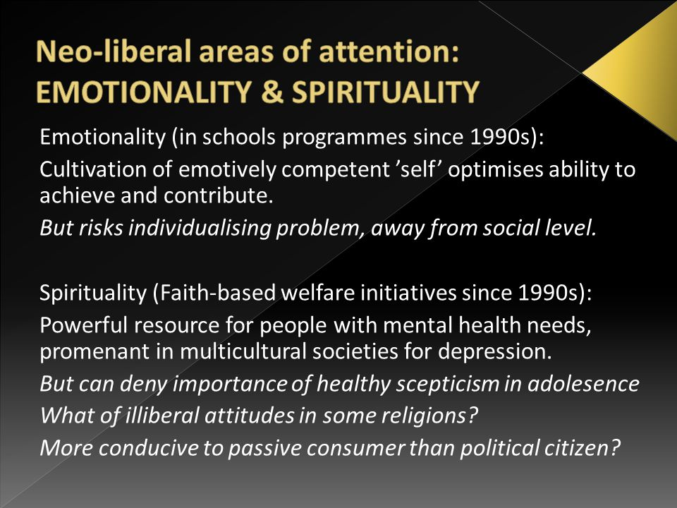 Emotionality (in schools programmes since 1990s): Cultivation of emotively competent 'self' optimises ability to achieve and contribute.