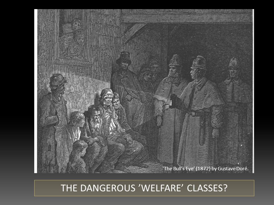 THE DANGEROUS 'WELFARE' CLASSES 'The Bull's Eye' (1872) by Gustave Doré.