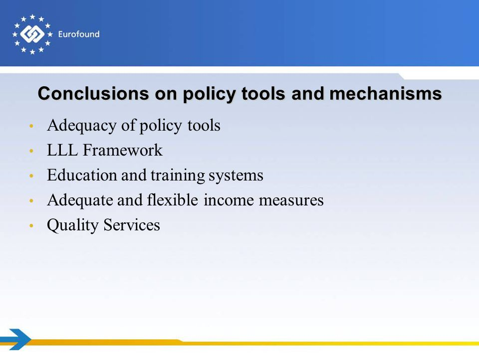 Conclusions on policy tools and mechanisms Adequacy of policy tools LLL Framework Education and training systems Adequate and flexible income measures Quality Services