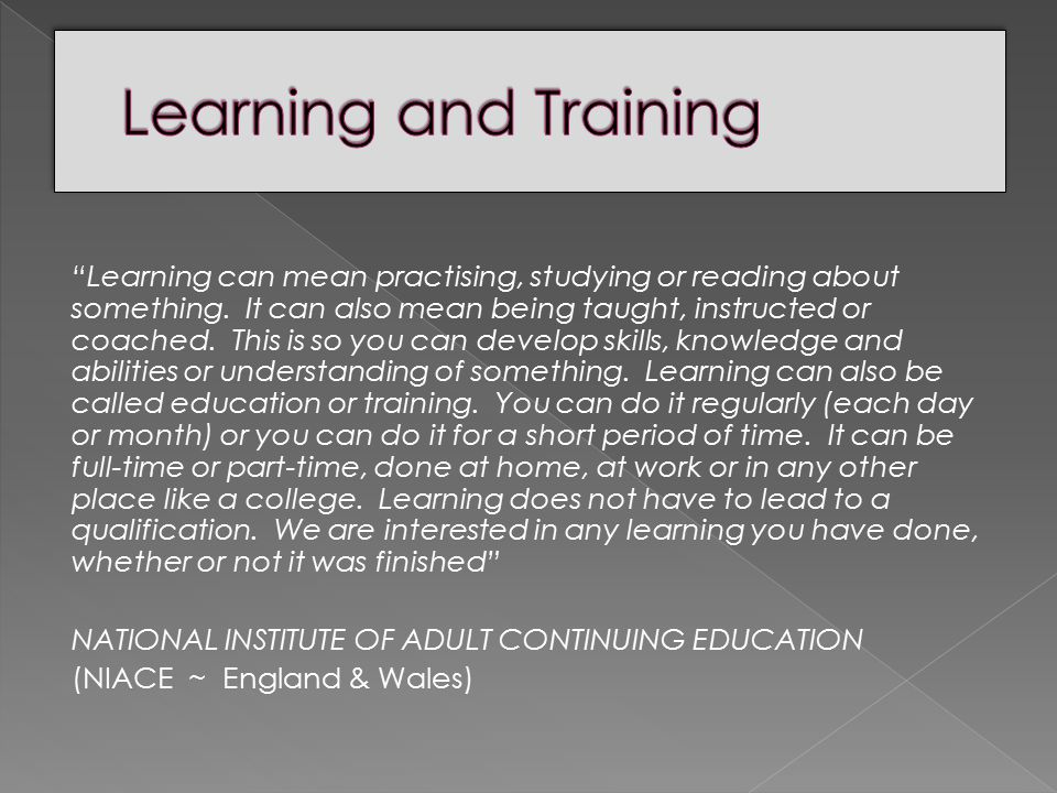 Learning can mean practising, studying or reading about something.